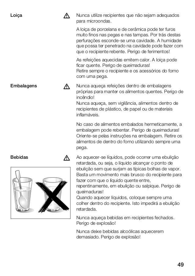 49 Nunca utilize recipientes que não sejam adequados para microondas. A loiça de porcelana e de cerâmica pode ter furos mu...