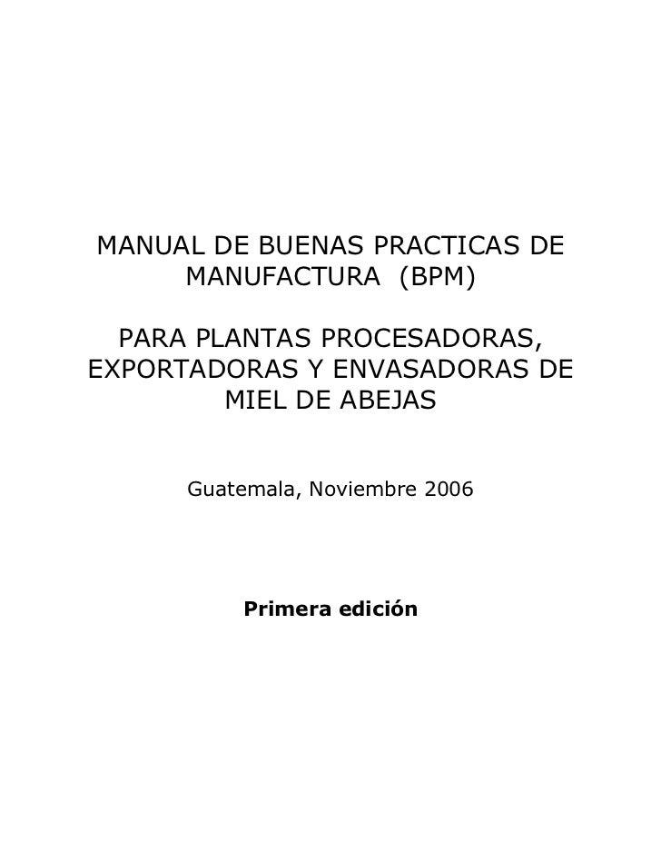 MANUAL DE BUENAS PRACTICAS DE     MANUFACTURA (BPM)  PARA PLANTAS PROCESADORAS,EXPORTADORAS Y ENVASADORAS DE         MIEL ...