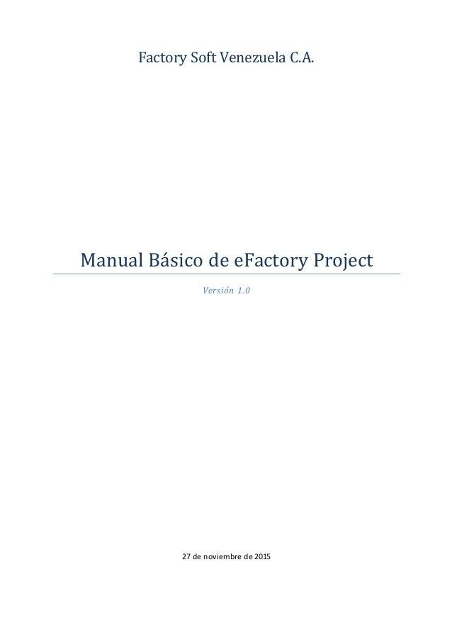 Factory Soft Venezuela C.A. Manual Básico de eFactory Project Versión 1.0 27 de noviembre de 2015