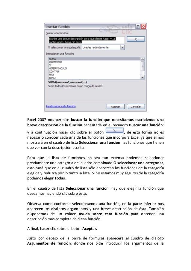 Excel 2007 nos permite buscar la función que necesitamos escribiendo unabreve descripción de la función necesitada en el r...