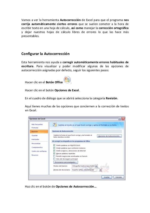 Vamos a ver la herramienta Autocorrección de Excel para que el programa noscorrija automáticamente ciertos errores que se ...