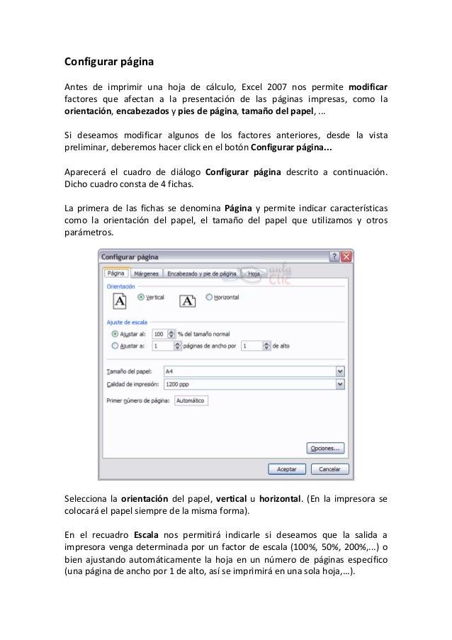 Configurar páginaAntes de imprimir una hoja de cálculo, Excel 2007 nos permite modificarfactores que afectan a la presenta...