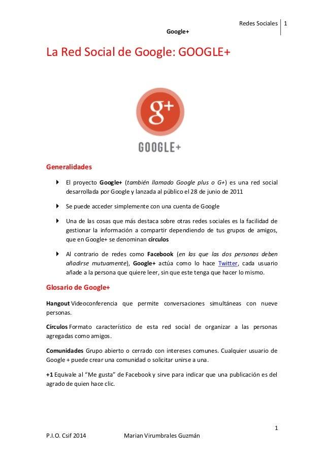 Redes Sociales Google+ 1 1 P.I.O. Csif 2014 Marian Virumbrales Guzmán La Red Social de Google: GOOGLE+ Generalidades  El ...