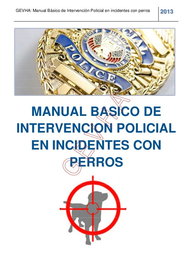 GEVHA: Manual Básico de Intervención Policial en incidentes con perros 2013 MANUAL BASICO DE INTERVENCION POLICIAL EN INCI...