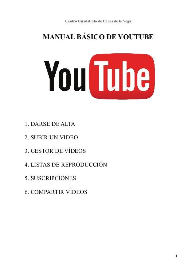 Centro Guadalinfo de Cenes de la Vega MANUAL BÁSICO DE YOUTUBE 1. DARSE DE ALTA 2. SUBIR UN VIDEO 3. GESTOR DE VÍDEOS 4. L...