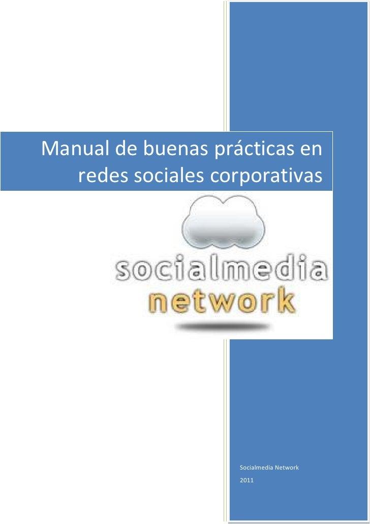 Manual de buenas prácticas en   redes sociales corporativas                     Socialmedia Network                     2011