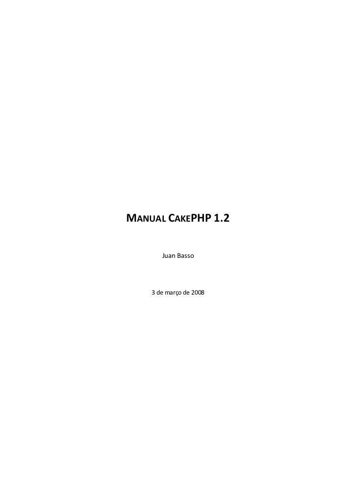 MANUAL CAKEPHP 1.2       Juan Basso    3 de março de 2008