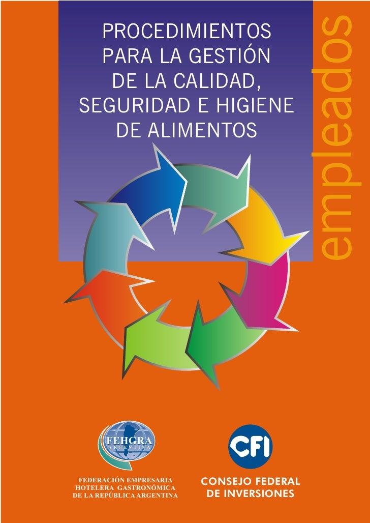 empleados   PROCEDIMIENTOS   PARA LA GESTIÓN    DE LA CALIDAD, SEGURIDAD E HIGIENE    DE ALIMENTOS       FEHGRA       ARGE...