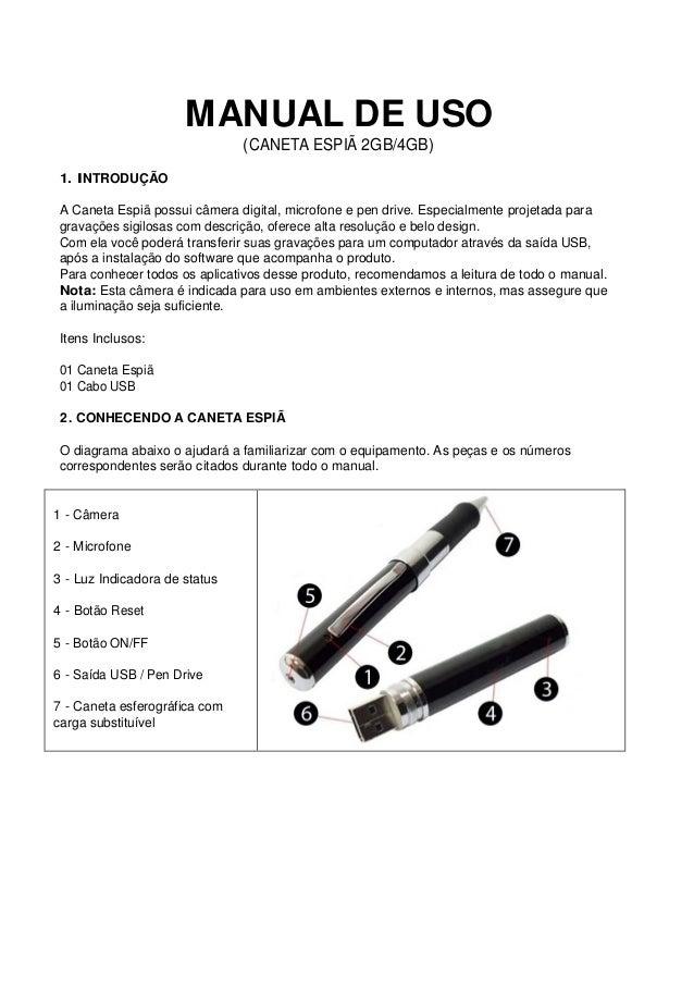 MANUAL DE USO (CANETA ESPIÃ 2GB/4GB) 1. INTRODUÇÃO A Caneta Espiã possui câmera digital, microfone e pen drive. Especialme...