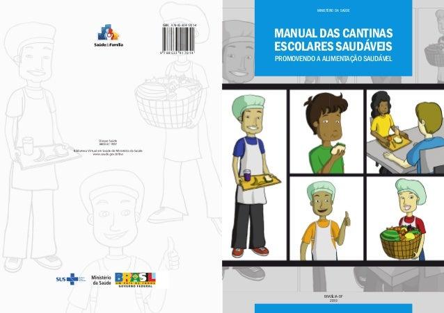 ISBN 978-85-334-1701-4 9 7 8 8 5 3 3 4 1 7 0 1 4 BRASÍLIA-DF 2010 MINISTÉRIO DA SAÚDE MANUAL DAS CANTIN ESCOLARES SAUDÁVEI...