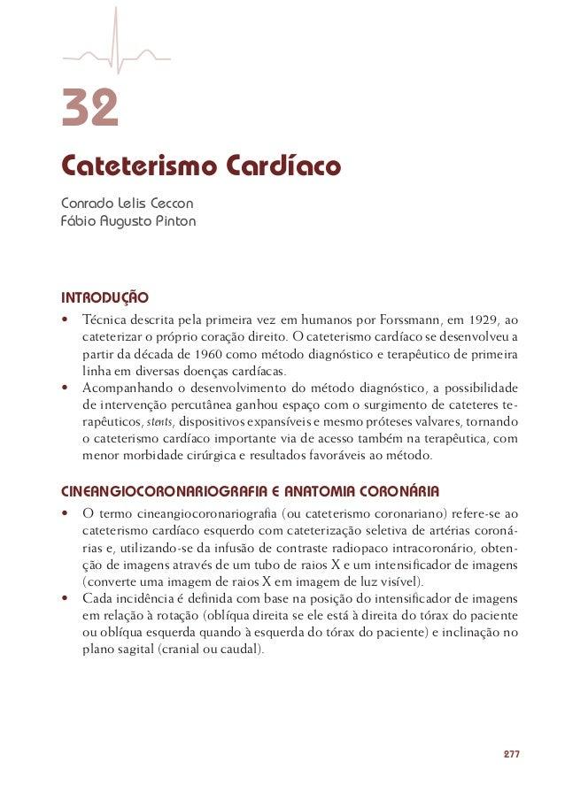 277 32 Cateterismo Cardíaco Conrado Lelis Ceccon Fábio Augusto Pinton INTRODUÇÃO • Técnica descrita pela primeira vez em ...
