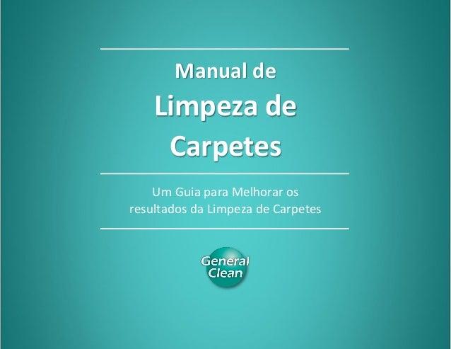 Manual de Limpeza de Carpetes Compartilhe 0www.generalclean.com.br - 0800 771 0399 Manual de Limpeza de Carpetes Um Guia p...