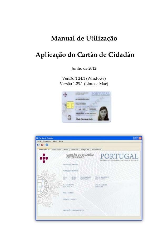 Manual de Utilização Aplicação do Cartão de Cidadão Junho de 2012 Versão 1.24.1 (Windows) Versão 1.23.1 (Linux e Mac)