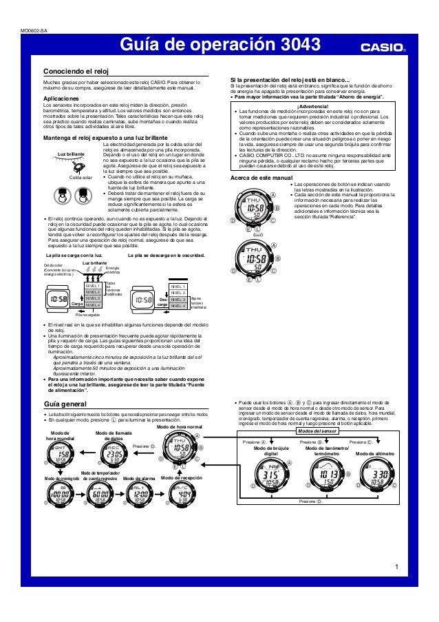 Guía de operación 3043 1 MO0602-SA Conociendo el reloj Muchas gracias por haber seleccionado este reloj CASIO. Para obtene...