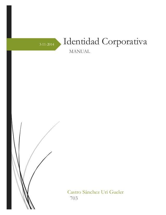 3-11-2014  Identidad Corporativa  MANUAL  Castro Sánchez Uri Gueler  703
