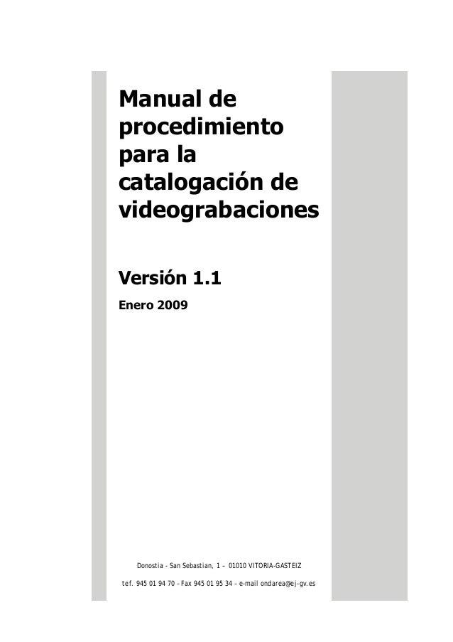 Manual de procedimiento para la catalogación de videograbaciones Versión 1.1 Enero 2009 Donostia - San Sebastian, 1 – 0101...