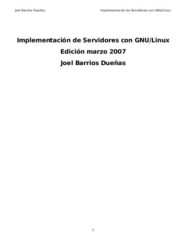 Joel Barrios Dueñas Implementación de Servidores con GNU/LinuxImplementación de Servidores con GNU/LinuxEdición marzo 2007...