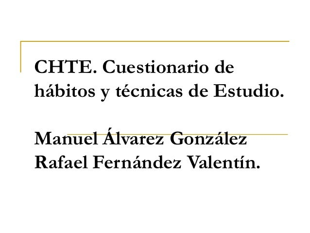 CHTE. Cuestionario de hábitos y técnicas de Estudio. Manuel Álvarez González Rafael Fernández Valentín.