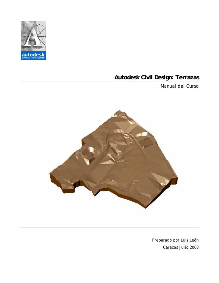 Autodesk Civil Design: Terrazas                 Manual del Curso             Preparado por Luis León                  Cara...