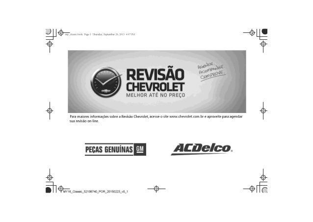 Para maiores informações sobre a Revisão Chevrolet, acesse o site www.chevrolet.com.br/revisao e aproveite para agendar su...