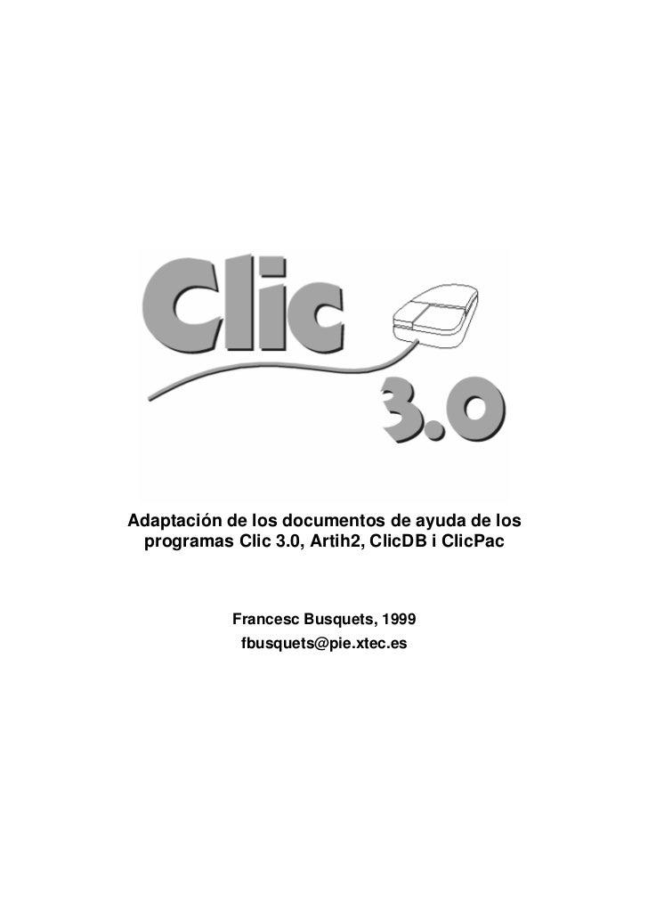 Adaptación de los documentos de ayuda de los programas Clic 3.0, Artih2, ClicDB i ClicPac            Francesc Busquets, 19...