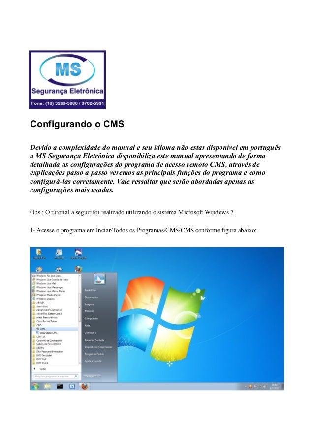 Configurando o CMS Devido a complexidade do manual e seu idioma não estar disponível em português a MS Segurança Eletrônic...