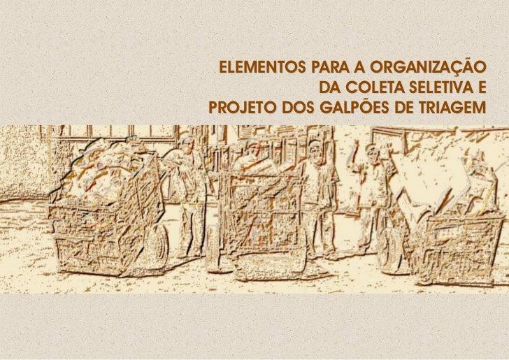 ELEMENTOS PARA A ORGANIZAÇÃO            DA COLETA SELETIVA EPROJETO DOS GALPÕES DE TRIAGEM