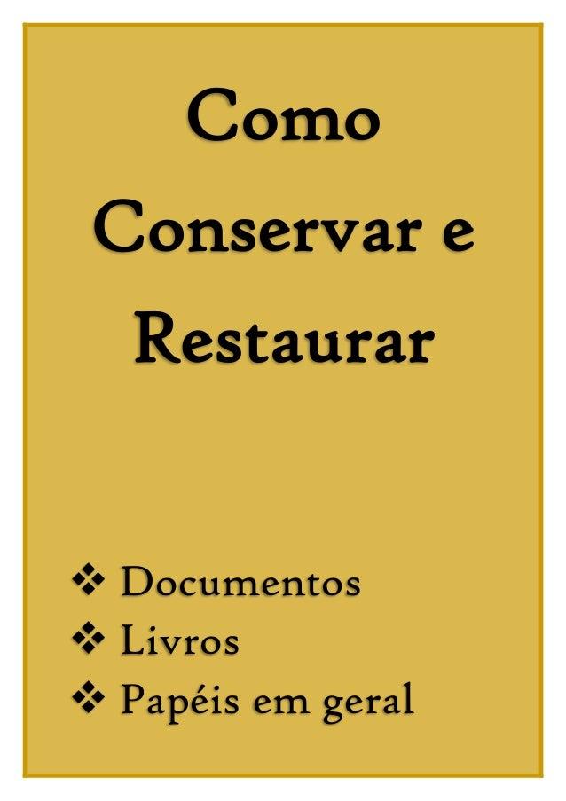 Como Conservar e Restaurar  Documentos  Livros  Papéis em geral