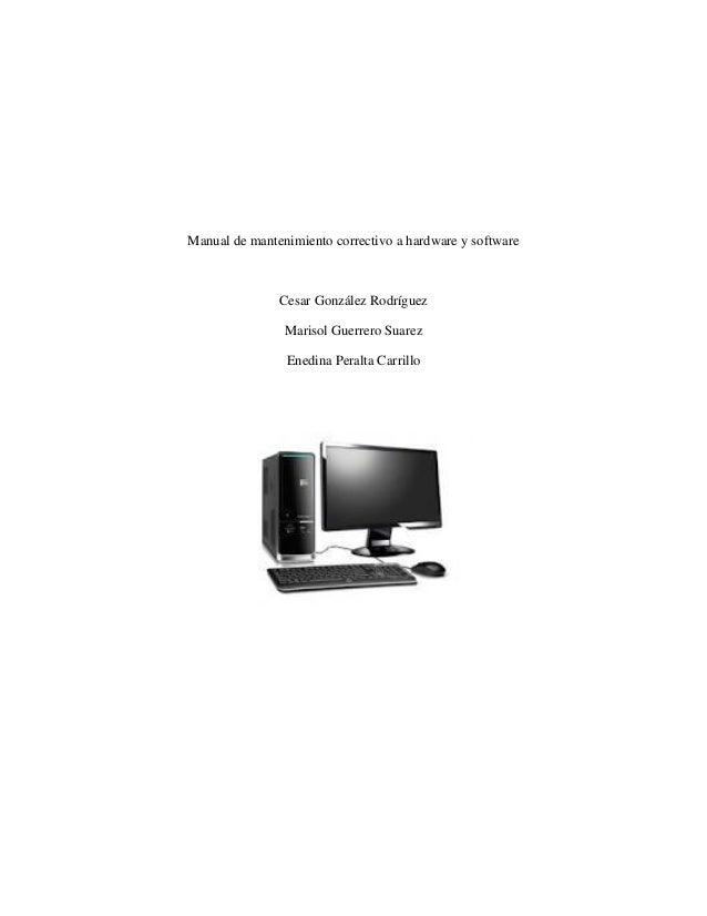 Manual de mantenimiento correctivo a hardware y software Cesar González Rodríguez Marisol Guerrero Suarez Enedina Peralta ...