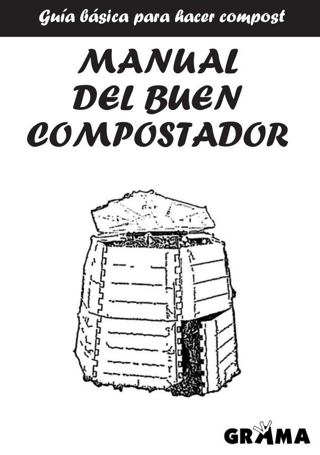 MANUAL DEL BUEN COMPOSTADOR Guía básica para hacer compost