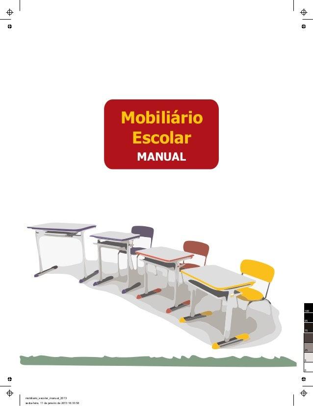 MANUAL Mobiliário Escolar 0 5 25 75 95 100 mobiliario_escolar_manual_2013 sexta-feira, 11 de janeiro de 2013 16:33:58