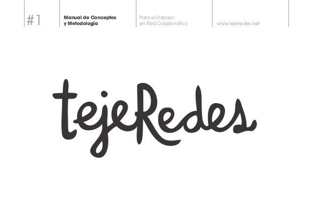 www.tejeredes.net  Para el Trabajo  en Red Colaborativo  Manual de Conceptos  y Metodología #1