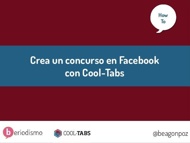 1 @beagonpoz www.beriodismo.net@beagonpoz Crea un concurso en Facebook con Cool-Tabs How To