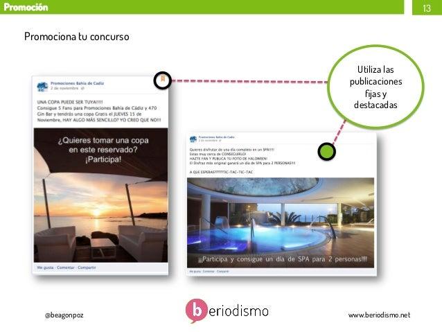 Promoción  13  Promociona tu concurso Utiliza las publicaciones fijas y destacadas  @beagonpoz  www.beriodismo.net