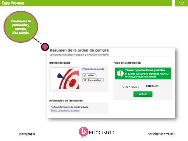 Easy Promos  27  Previsualiza tu promoción y actívala. ¡Eso es todo!  @beagonpoz  www.beriodismo.net