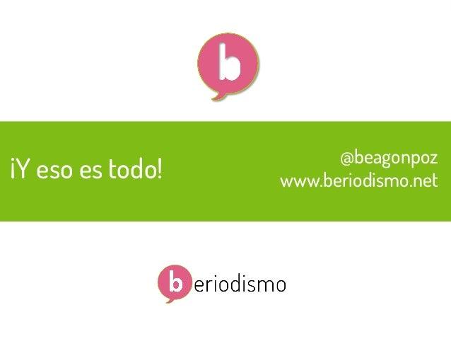 30  ¡Y eso es todo!  @beagonpoz  @beagonpoz www.beriodismo.net  www.beriodismo.net