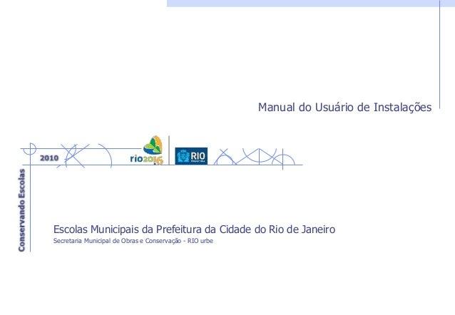 Manual do Usuário de Instalações Escolas Municipais da Prefeitura da Cidade do Rio de Janeiro Secretaria Municipal de Obra...