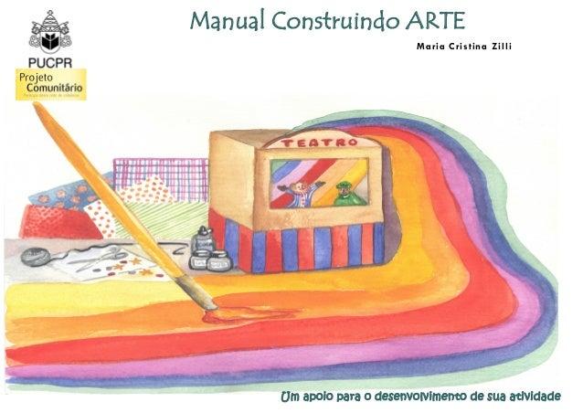 Manual Construindo ARTE                              M a r ia Cr is t ina Z i ll i       Um apoio para o desenvolvimento d...