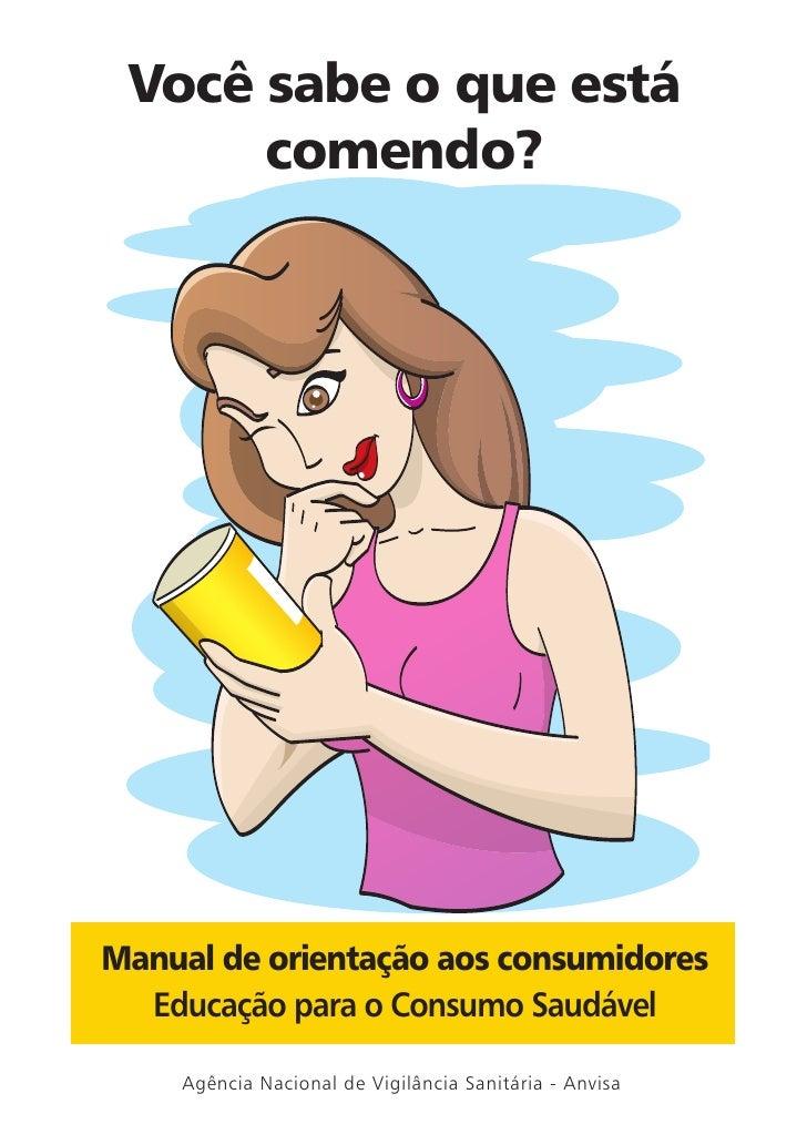 Você sabe o que está      comendo?Manual de orientação aos consumidores  Educação para o Consumo Saudável    Agência Nacio...