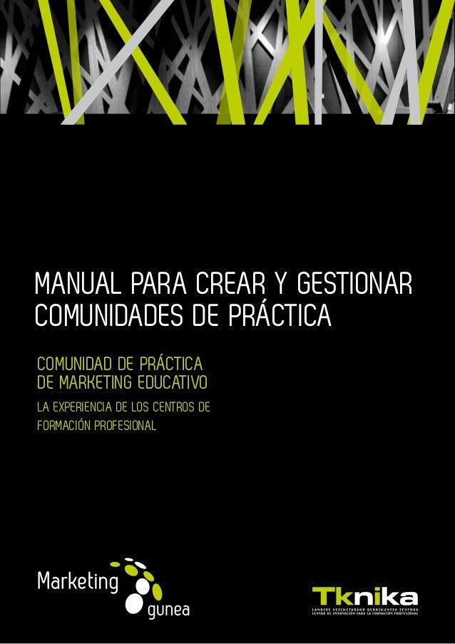 MANUAL PARA CREAR Y GESTIONAR COMUNIDADES DE PRÁCTICA COMUNIDAD DE PRÁCTICA DE MARKETING EDUCATIVO LA EXPERIENCIA DE LOS C...