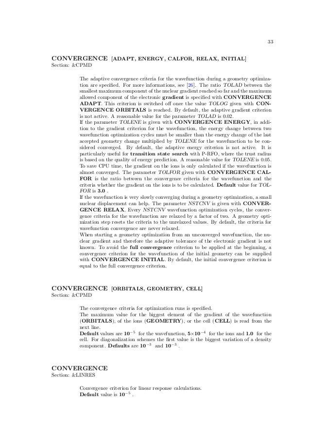33CONVERGENCE [ADAPT, ENERGY, CALFOR, RELAX, INITIAL]Section: &CPMD          The adaptive convergence criteria for the wav...