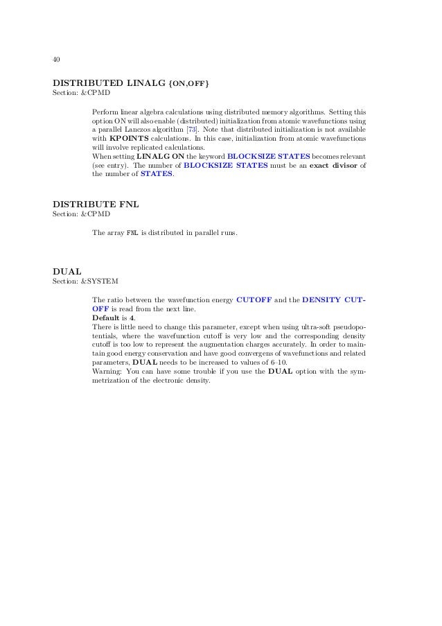 40DISTRIBUTED LINALG {ON,OFF}Section: &CPMD         Perform linear algebra calculations using distributed memory algorithm...