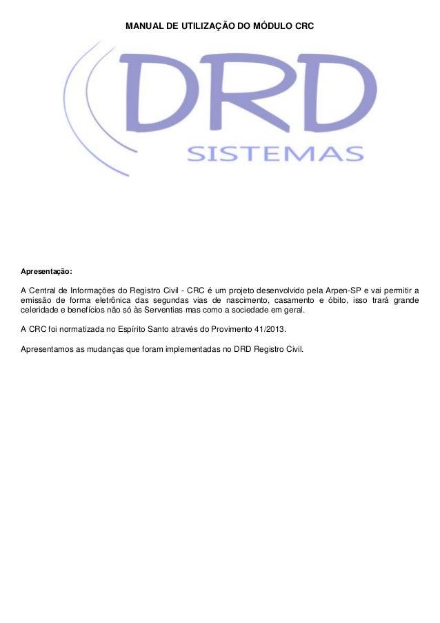 MANUAL DE UTILIZAÇÃO DO MÓDULO CRCApresentação:A Central de Informações do Registro Civil - CRC é um projeto desenvolvido ...