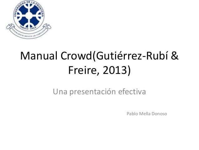 Manual Crowd(Gutiérrez-Rubí & Freire, 2013) Una presentación efectiva Pablo Mella Donoso