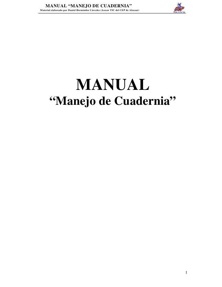 """MANUAL """"MANEJO DE CUADERNIA"""" Material elaborado por Daniel Hernández Cárceles (Asesor TIC del CEP de Alcazar)             ..."""