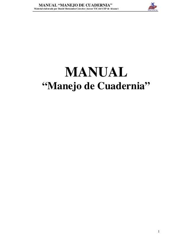"""MANUAL """"MANEJO DE CUADERNIA""""  Material elaborado por Daniel Hernández Cárceles (Asesor TIC del CEP de Alcazar)  MANUAL  """"M..."""