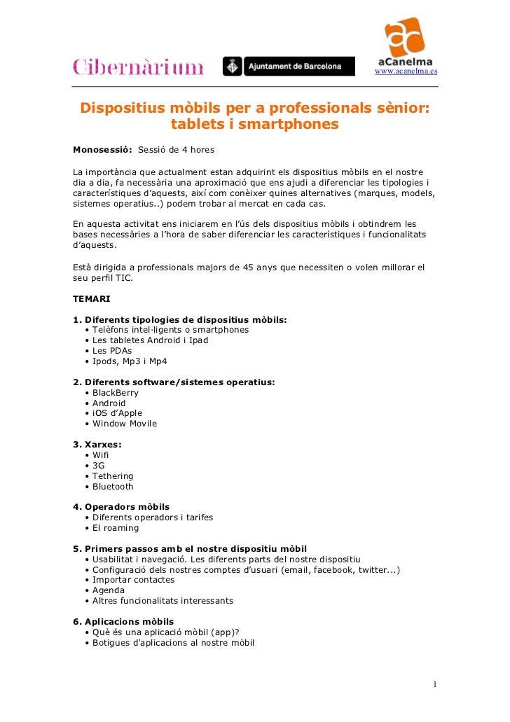 www.acanelma.es Dispositius mòbils per a professionals sènior:             tablets i smartphonesMonosessió: Sessió de 4 ho...