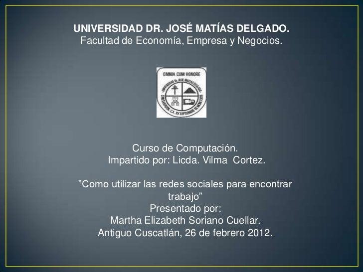 UNIVERSIDAD DR. JOSÉ MATÍAS DELGADO. Facultad de Economía, Empresa y Negocios.            Curso de Computación.       Impa...