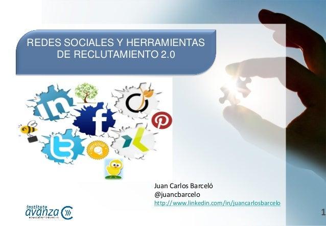 REDES SOCIALES Y HERRAMIENTAS DE RECLUTAMIENTO 2.0  Juan Carlos Barceló @juancbarcelo http://www.linkedin.com/in/juancarlo...