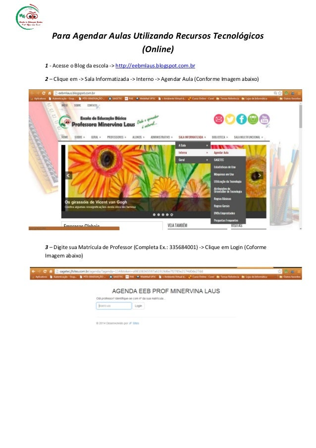 Para Agendar Aulas Utilizando Recursos Tecnológicos (Online) 1 - Acesse o Blog da escola -> http://eebmlaus.blogspot.com.b...